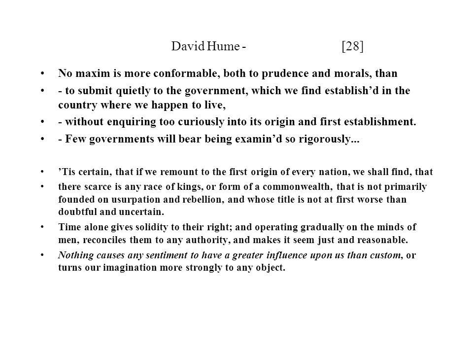 David Hume - [28] No maxim is more conformable, both to prudence and morals, than.